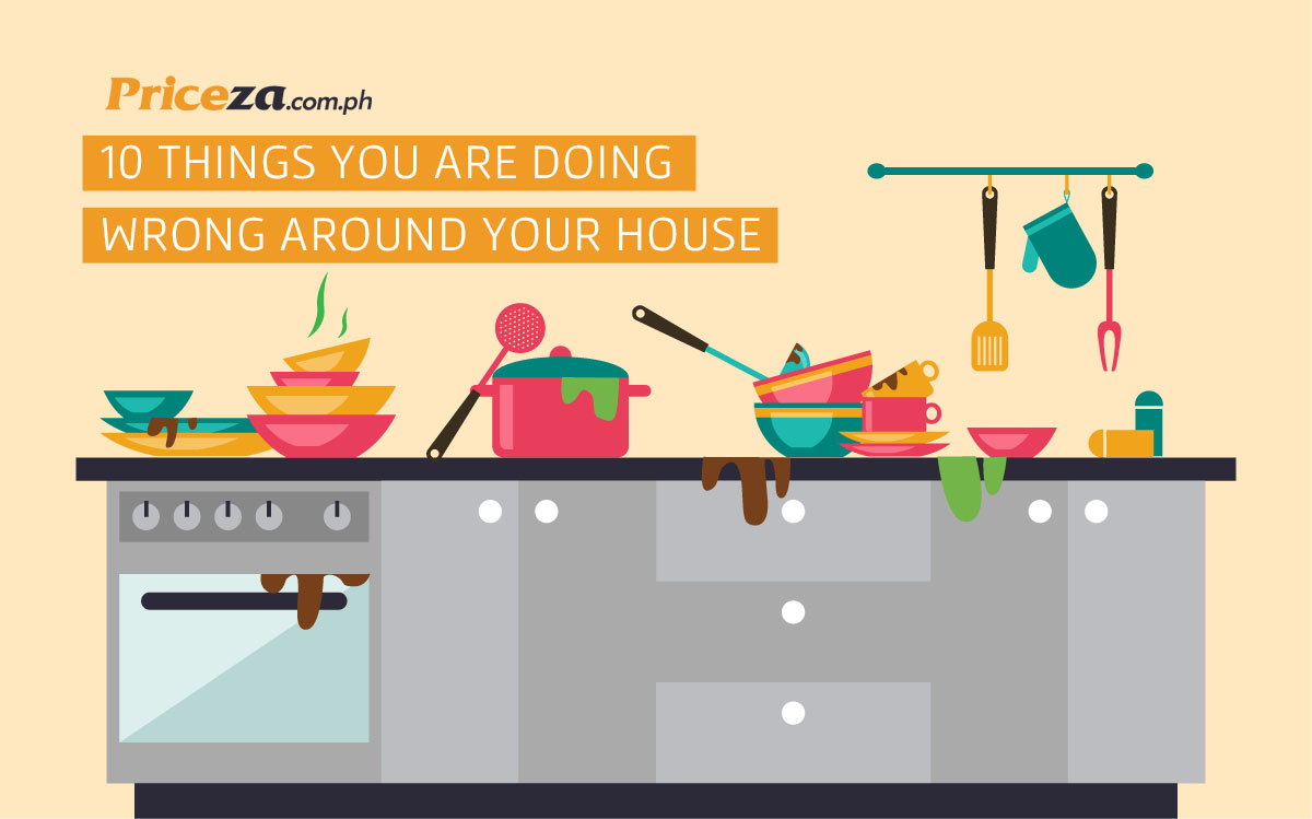 10 Things You Are Doing Wrong Around Your House